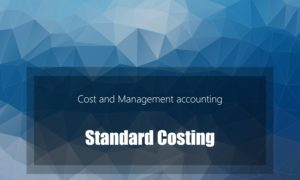 Standard Costing – Types, Meaning and Objectives
