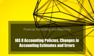 IAS 8 Accounting Policies, Changes in Accounting Estimates and Errors