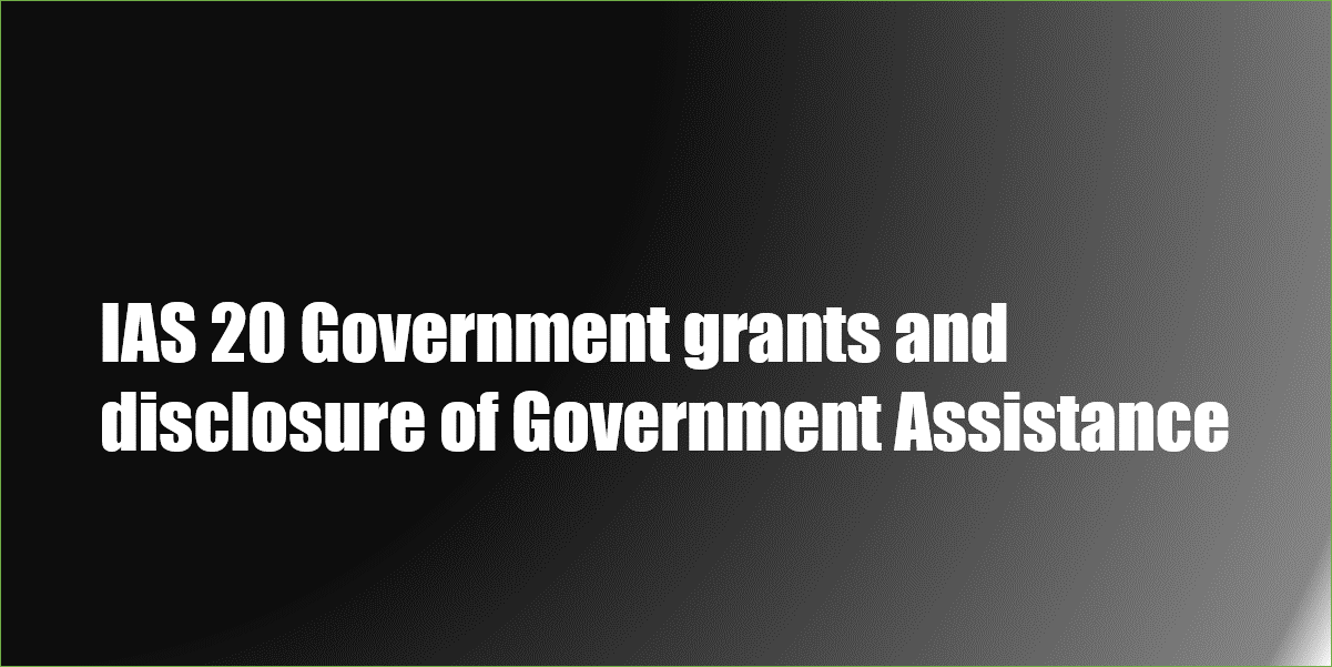IAS 20 Government grants and disclosure